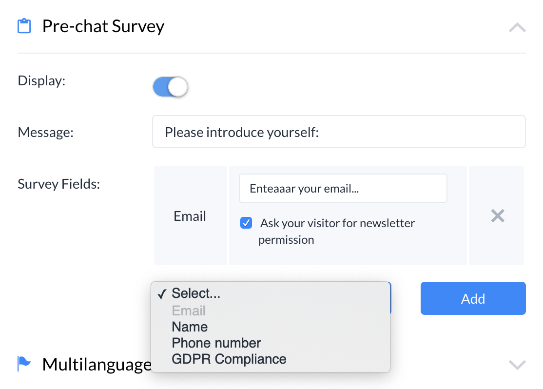You can ask your visitors abut their email address, phone number, name and GDPR compliance in the 'Pre-chat Survey' section