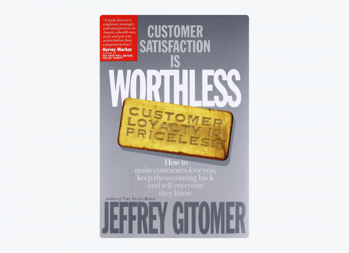 Book cover of Customer Satisfaction is Worthless, Customer Loyalty is Priceless: How to Make Customers Love You, Keep Them Coming Back and Tell Everyone They Know by Jeffrey Gitomer