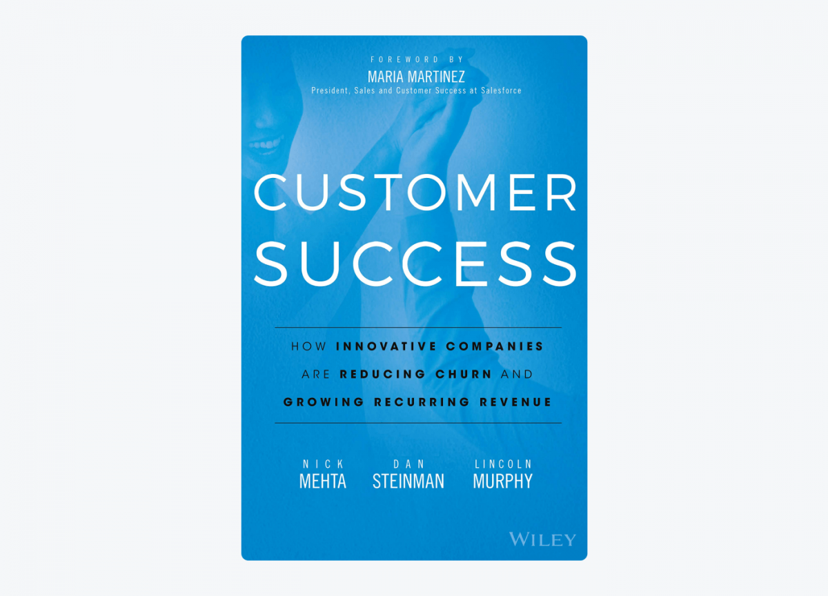 Book cover of Customer Success: How Innovative Companies Are Reducing Churn and Growing Recurring Revenue by Dan Steinman, Lincoln Murphy, and Nick Mehta