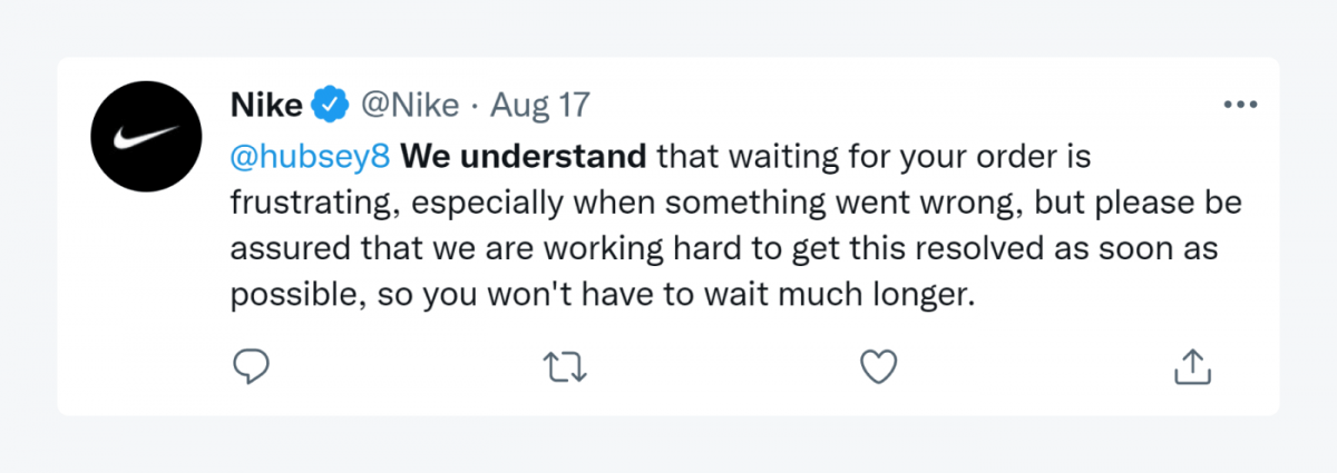 """Nike's tweet: """"We understand that waiting for your order is frustrating, especially when something went wrong, but please be assured that we are working hard to get this resolved aas soon as possible so you won't have to wait much longer."""""""