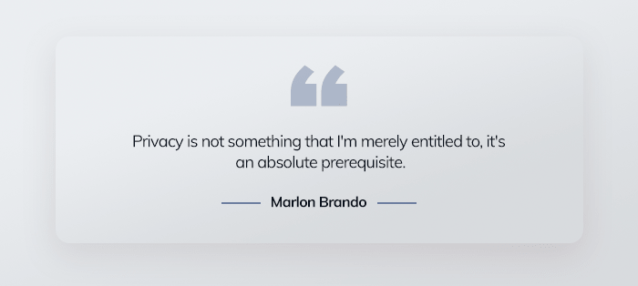 Privacy is not something that I'm merely entitled to, it's an absolute prerequisite. - Marlon Brando