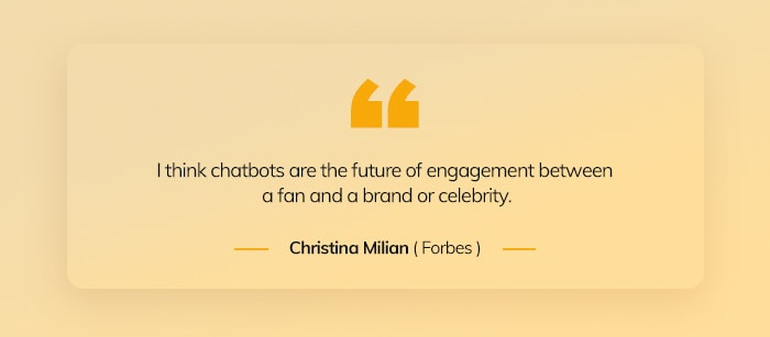 I think chatbots are the future of engagement between a fan and a brand or celebrity.