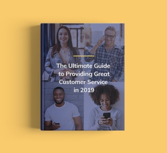 The Ultimate Guide to  Providing Great Customer Service in 2019