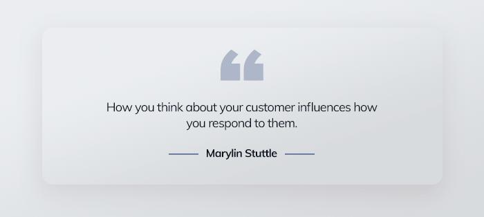 How you think about your customer influences how you respond to them.